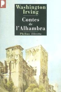 Contes de l'Alhambra : esquisses et légendes inspirées par les Maures et les Espagnols