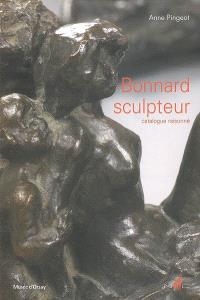 Bonnard sculpteur : catalogue raisonné