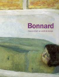 Bonnard : l'oeuvre d'art, un arrêt du temps : exposition, Musée d'Art moderne de la Ville de Paris, 2 février-7 mais 2006