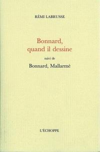Bonnard, quand il dessine; Suivi de Bonnard, Mallarmé