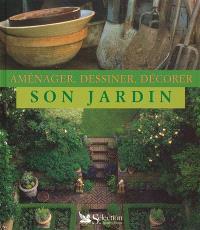 Aménager, dessiner et décorer son jardin
