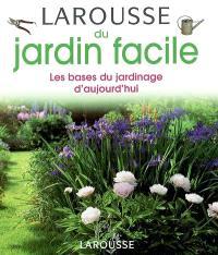 Larousse du jardin facile : les bases du jardinage d'aujourd'hui