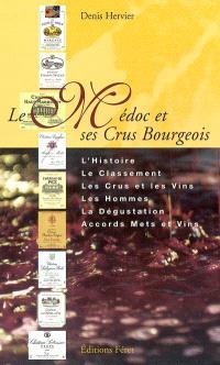 Le Médoc et ses crus bourgeois : l'histoire, le classement, les crus et les vins, les hommes, la dégustation, accords mets et vins