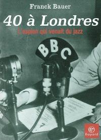 40 à Londres : l'espion qui venait du jazz