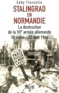 Stalingrad en Normandie : la destruction de la VIIe armée allemande, 30 juillet-22 août 1944