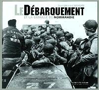 Le Débarquement et la bataille de Normandie