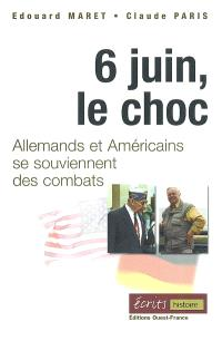 6 juin, le choc : Allemands et Américains se souviennent des combats