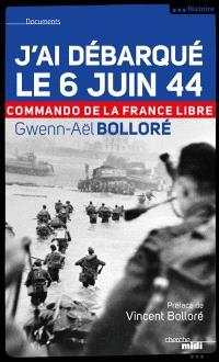 J'ai débarqué le 6 juin 1944 : commando de la France libre