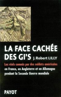 La face cachée des GI's : les viols commis par les soldats américains en France, en Angleterre et en Allemagne pendant la Seconde Guerre mondiale (1942-1945)