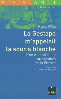 La Gestapo m'appelait la souris blanche : une Australienne au secours de la France