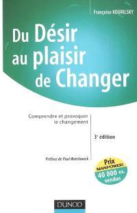 Du désir au plaisir de changer : comprendre et provoquer le changement