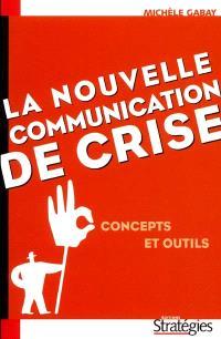 La nouvelle communication de crise : concepts et outils