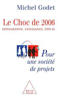 Le choc de 2006 : démographie, croissance, emploi : pour une société de projets
