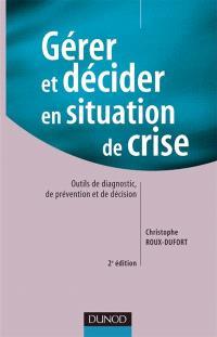 Gérer et décider en situation de crise : outils de diagnostic, de prévention et de décision