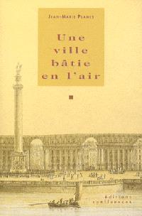 Une ville bâtie en l'air : petits essais aquitains. Volume 1