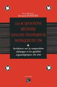 Les acquisitions récentes dans les traitements physiques du vin : incidences sur la composition chimique et les caractères organoleptiques des vins, Bordeaux 7-9 février 1994