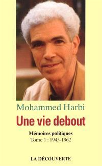 Une vie debout : mémoires. Volume 1, 1945-1962