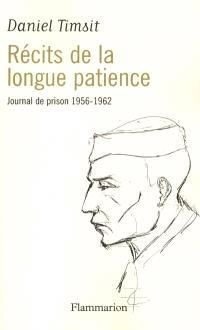 Récits de la longue patience : journal de prison de 1956-1962