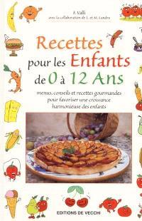 Recettes pour les enfants de 0 à 12 ans : menus, conseils et recettes gourmandes pour une croissance harmonieuse des enfants