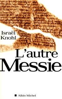 L'autre Messie : l'extraordinaire révélation des manuscrits de Qumrân