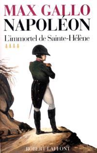 Napoléon. Volume 4, L'immortel de Sainte-Hélène : 1812-1821