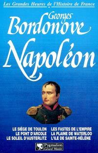 Napoléon : le siège de Toulon, le pont d'Arcole, le soleil d'Austerlitz, les fastes de l'Empire, la plaine de Waterloo, l'île de Sainte-Hélène