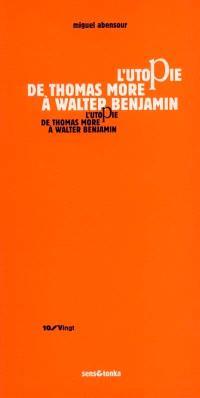 L'utopie de Thomas More à Walter Benjamin