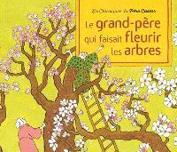 Le grand-père qui faisait fleurir les arbres : conte de la tradition japonaise