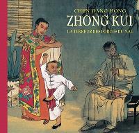 Zhong Kui, la terreur des forces du mal : d'après une pièce du théâtre populaire chinois