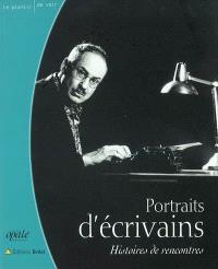 Portraits d'écrivains : histoires de rencontres