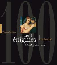 Cent énigmes de la peinture. Volume 2, La beauté