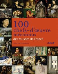 100 chefs-d'oeuvre méconnus des musées de France