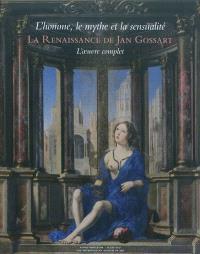 La Renaissance de Jan Gossart : l'homme, le mythe et la sensualité : l'oeuvre complet