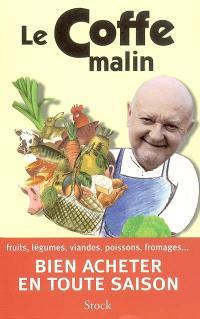 Le Coffe malin : fruits, légumes, viandes, poissons, fromages... bien acheter en toute saison