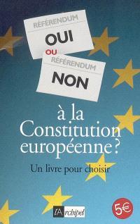 Oui ou non à la Constitution européenne ? : un livre pour choisir