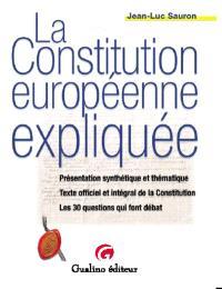 La Constitution européenne expliquée : présentation synthétique et thématique, texte officiel et intégral de la Constitution, la Constitution en 30 questions