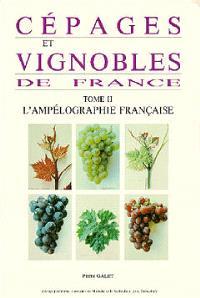 Cépages et vignobles de France. Volume 2, L'Ampélographie française