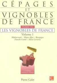 Cépages et vignobles de France. Volume 3-1, Les vignobles de France : Méditerranée, Rhône-Alpes, Bourgogne, Franche-Comté, Alsace-Lorraine