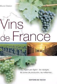 Vins de France : région par région : les cépages, les zones de production, les millésimes...