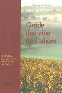 Guide des vins de Cahors : 5 circuits pour une découverte des vignoble du Quercy : dégustations à l'aveugle, les 50 meilleurs domaines commentés de 1996 à 2001, conseils pratiques