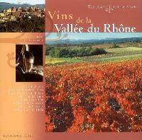 Vins de la vallée du Rhône : tourisme & art de vivre : Côtes du Rhônes, Côtes du Rhône villages, crus des Côtes du Rhône, Côte du Luberon, Costières de Nîmes, coteaux du Tricastin, Côtes du Ventoux, appellations du Diois