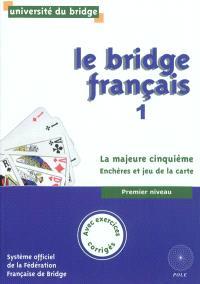 Le bridge français. Volume 1, La majeure cinquième : enchères et jeu de la carte : premier niveau, avec exercices corrigés