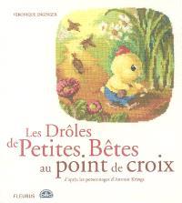 Les Drôles de petites bêtes au point de croix : d'après les personnages d'Antoon Krings