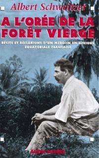 A l'orée de la forêt vierge : récits et réflexions d'un médecin en Afrique équatoriale française
