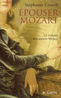 Epouser Mozart : le roman des soeurs Weber
