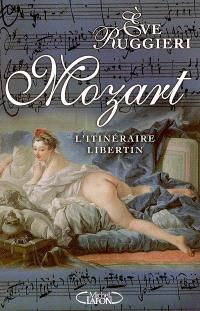 Mozart : l'itinéraire libertin
