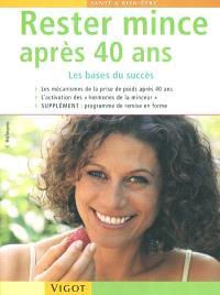 Rester mince après 40 ans : les bases du succès : les mécanismes de la prise de poids après 40 ans, l'activation des hormones de la minceur, supplément, programme de remise en forme