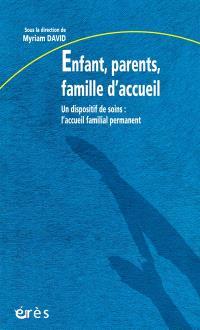 Enfant, parents, famille d'accueil : un dispositif de soins, l'accueil familial permanent
