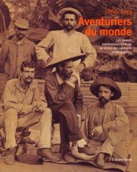 Aventuriers du monde : les grands explorateurs français au temps des premiers photographes : 1866-1914