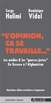 L'opinion, ça se travaille : les médias et les guerres justes : du Kosovo à l'Afghanistan